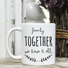 Coffee Mug - Positive Quote Message - Family Together We Have it All