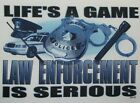 Police T Shirt Life's A Game Law Enforcement Is Serious Cop Badge 911 Officer