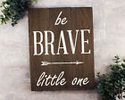 Be Brave Little One Sign Nursery Art Wooden Sign with Sayings