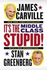 IT'S THE MIDDLE CLASS, STUPID! - CARVILLE, JAMES/ GREENBERG, STAN - NEW PAPERBAC