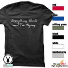 EVERYTHING HURTS AND I'M DYING T-Shirt Workout Gym BodyBuilding MMA Fitness c588