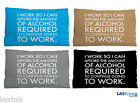 """ALCOHOL REQUIRED TO WORK QUOTE SMALL CUSHION CAR TRAVEL ACCESSORY 11"""" X 9"""""""