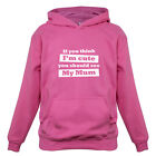 If You Think I'm Cute You Should See My Mum - Kids / Childrens Hoodie - Present
