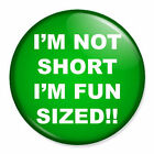 I'm Not Short - I'm Fun-Sized!! Funny/Cute Pin Badge Button - Various Sizes