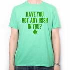 ST PATRICKS DAY T SHIRT - GOT ANY IRISH IN YOU - DO YOU WANT SOME?