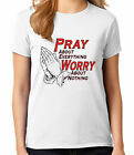 Pray About Everything Ladies T-shirt Worry About Nothing Women's Tee - 1233C