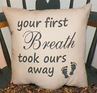 UNSTUFFED New Baby Pillow Nursery Your First Breath Took Ours Away Decoration