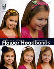 Fun Easy Flower Headbands Little Girl Adorable Child Design Sewing Craft Booklet