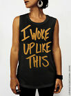 I Woke Up Like This - Black and Gold Ink Summer Muscle Tee Tank Top