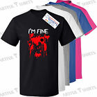I'm fine blood stain wounded Zombie Killer T-Shirt Funny fancy dress movie gifts