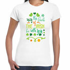 May The Luck Of The Irish Be With You - Ladies T shirt - St Patricks Day Gift