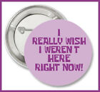 "I Really Wish I Weren't Here Right Now  2.25"" Button or  Magnet Spongebob"