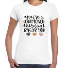 Your A Diamond They Cant Break You - Ladies T shirt -  Gift  Fun Tee
