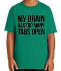 for my computer - My Brain Has Tabs Open Kid's T-shirt Funny Computer Geek Tee for Youth - 1398C