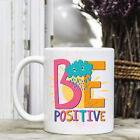 Coffee Mug - Positive Quote Message - Be Positive