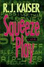 Squeeze Play by R. J. Kaiser (2002, Hardcover) SUSPENSE & ADVENTURE
