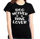 Dog Mother Wine Lover Women's T-Shirt Mom Mother`s Day Wife Gift Shirts