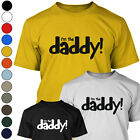 I'M THE DADDY - Funny Mens T Shirt - Ideal Gift For Dads / Fathers