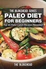 Paleo Diet For Beginners: Top 40 Paleo Lunch Recipes Revealed! by The Blokehead