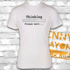 THINKING PLEASE WAIT - FUNNY T SHIRT - WHITE GILDAN SOFTSTYLE - GREAT GIFT
