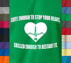 Nurse T-Shirt CUTE ENOUGH TO STOP YOUR HEART 100% Ringspun Cotton RN Medical Tee