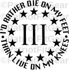 I'd Rather Die On My Feet,Then Live On My Knees,3%,Molon Labe,2A,USA,Vinyl Decal