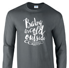 BABY IT'S COLD OUTSIDE T-shirt christmas holiday winter unisex short long tee