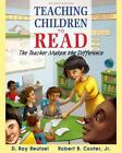 Teaching Children to Read : The Teacher Makes the Difference by Robert B., Jr. C