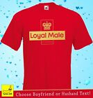 Loyal Male Novelty T-Shirt Valentines Day Husband Boyfriend Gift Funny Married
