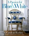 A PASSION FOR BLUE & WHITE - ROEHM, CAROLYNE - NEW HARDCOVER BOOK
