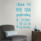 Wall Sticker - I Love You more than Yesterday, Yesterday you got on my nerves -