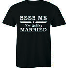 Beer Me I'm Getting Married Funny T Shirt Groom Bachelor Party Gift Men's Tee
