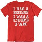 Nightmare I Was A CUBS FAN T-SHIRT...red funny st. louis cardinals baseball tee on Ebay