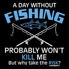 A Day Without Fishing Probably Won'T Kill Me But Why Take The Chance  HOD Fun...