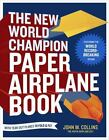 THE NEW WORLD CHAMPION PAPER AIRPLANE BOOK - COLLINS, JOHN M.(1607743884)