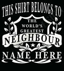 Neighbour The World's Greatest T-Shirt Personalised Add Your Name Next  Door
