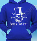 We're All Mad Here Cheshire Cat Alice In Wonderland Hoody Hoodie Hatter Homage