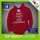 KEEP CALM AND PLAY FOOTBALL Hoodie Hoody - Any Colour or Size TOP QUALITY