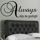 LARGE  BEDROOM WALL QUOTE ALWAYS KISS ME GOODNIGHT STICKER TRANSFER VINYL DECAL