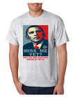 NEW Mens T Shirt Miss Me Yet Obama Trump Elections Tee Shirt