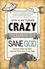 Crazy Stories, Sane God: Lessons from the Most Unexpected Places in the  .. NEW