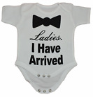 Ladies I Have Arrived Funny 100% Cotton Nontoxic ink Babies Body Suit Grow Gift
