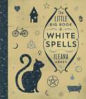 The Little Big Book of White Spells by Ileana Abrev (Hardback, 2017)