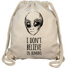 I Don't Believe In Humans Alien Außerirdisch Gym Bag Turnbeutel Rucksack Fun Bio