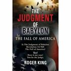 The Judgment of Babylon: The Fall of America by Roger King (Paperback / softback