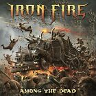 IRON FIRE-AMONG THE DEAD CD NEW