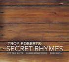 Troy Roberts-Secret Rhymes CD NEW