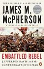 Embattled Rebel : Jefferson Davis and the Confederate Civil War by James M....
