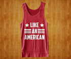LIKE AN AMERICAN Cool Funny USA Merica Pride Summer Party TANK TOP Shirt