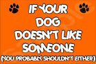 If Your Dog Doesn't Like Someone Probably Shouldn't Either (A-J) - Jumbo Magnet